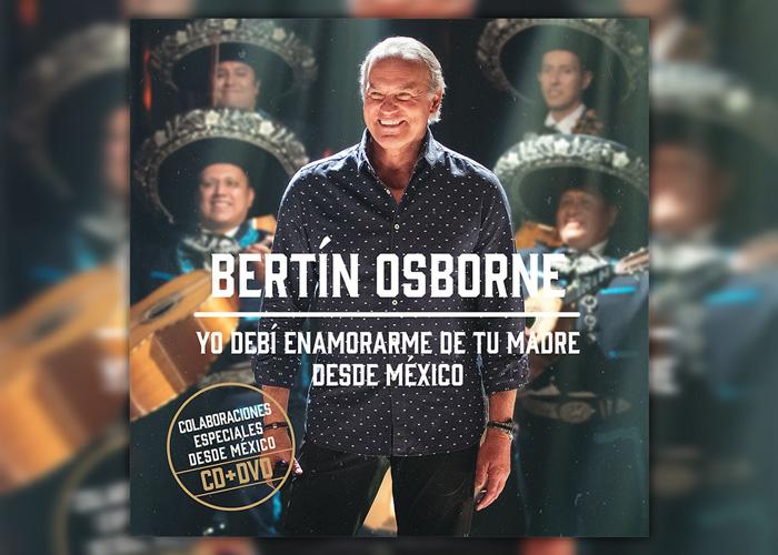 Bertín Osborne presenta su nuevo disco Yo debí enamorarme de tu madre desde México